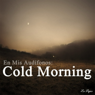 En Mis Audífonos: Cold Morning.