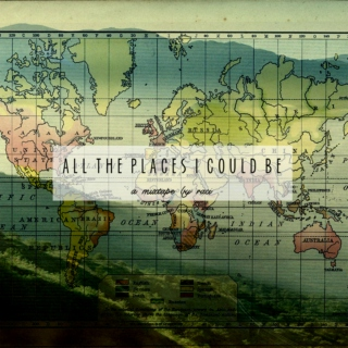 all the places i could be