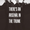"""""""there's an arsenal in the trunk"""""""