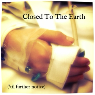 Closed To The Earth ('til further notice)