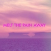 MELT THE PAIN AWAY