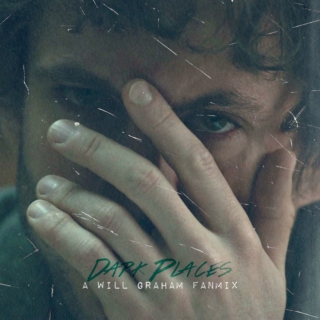 Dark Places - a Will Graham Fanmix