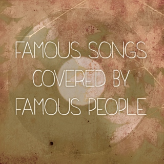 famous songs covered by famous people