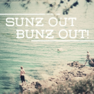 Sunz out Bunz out!