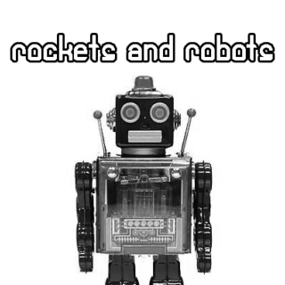 Rockets and Robots