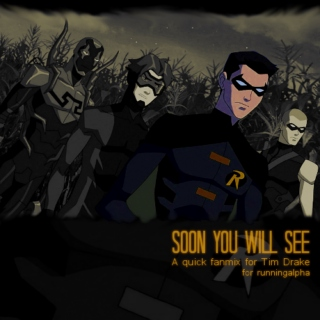 Soon You Will See;