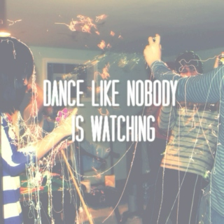 ☆ dance like nobody is watching ☆