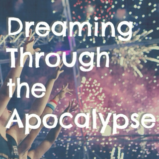 Dreaming Through the Apocalypse