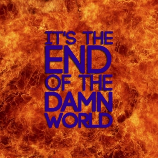 like it's the end of the world