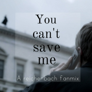 You can't save me.