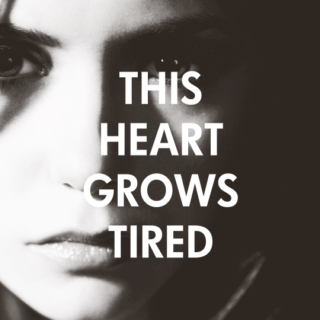 this heart grows tired
