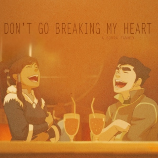 don't go breaking my heart