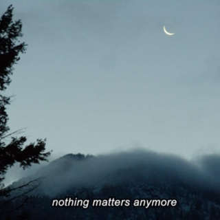 nothing matters anymore