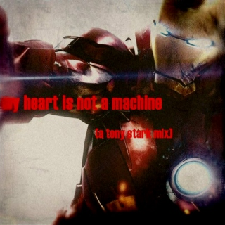 my heart is not a machine (a tony stark mix)