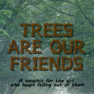 Trees Are Our Friend