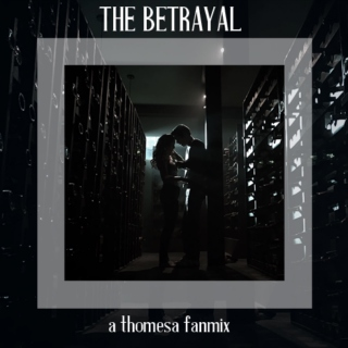 The Betrayal - A Thomesa Fanmix