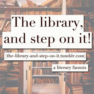 The library, and step on it!