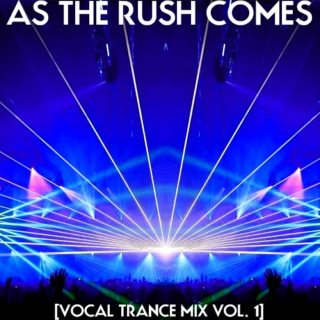 As The Rush Comes - [Vocal Trance]