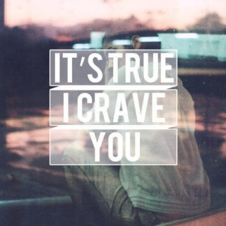 It's true I crave you