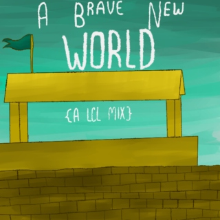 A Brave New WORLD {A LCL Mix}