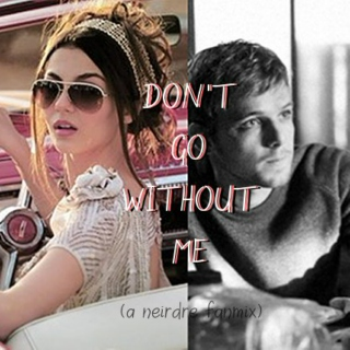Don't Go Without Me {a neirdre fanmix}
