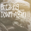 Breaking Down Again