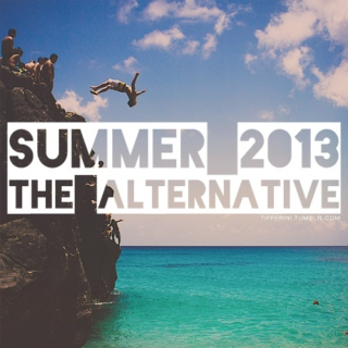 Summer 2013: The Alternative