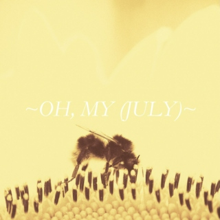 oh, my (july)