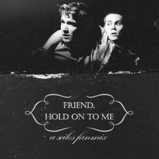 friend, hold on to me