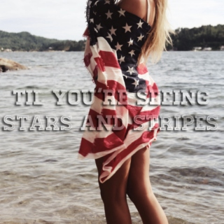 til you're seeing stars and stripes