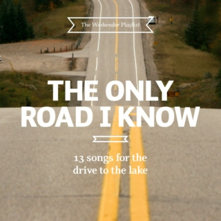 The Only Road I Know