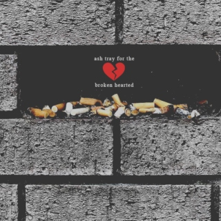 ash tray for the broken hearted