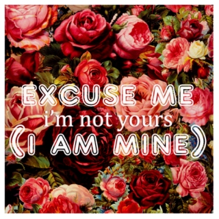 excuse me, i'm not yours ( i am mine )