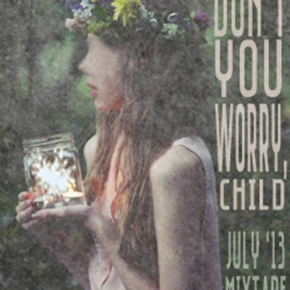 DON'T YOU WORRY, CHILD