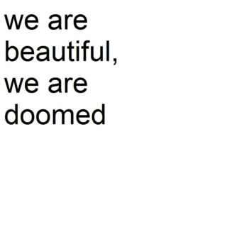 we are beautiful, we are doomed