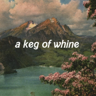 a keg of whine