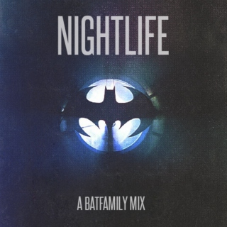 Nightlife: A BatFamily Mix
