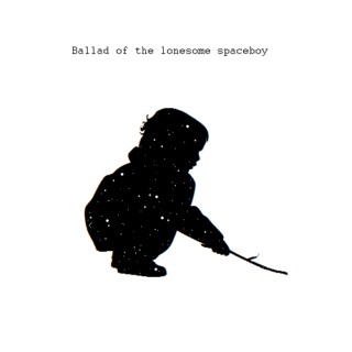 Ballad of the lonesome spaceboy