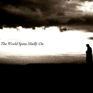 The World Spins Madly On