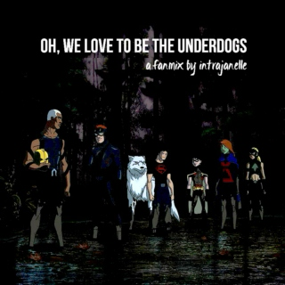 Oh, we love to be the underdogs