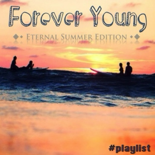 ♦ Forever Young: Eternal Summer Edition ♦