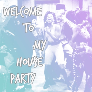 Welcome To My House Party;