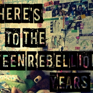 Here's To The Teen Rebellion Years