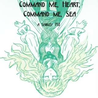Command Me, Heart; Command Me, Sea: a Shirley Fennes FST
