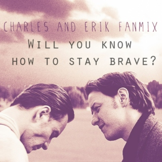 will you know how to stay brave?