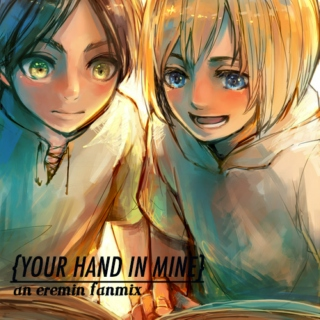 {your hand in mine}