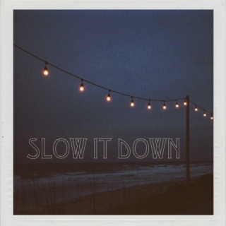 Slow It Down ☽