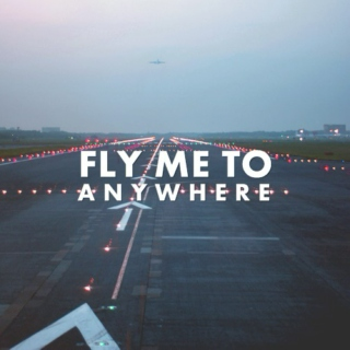 Fly me to anywhere.