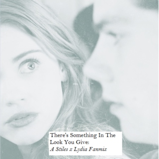 There's Something In The Look You Give: A Stiles x Lydia Fanmix