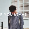 if you leave.